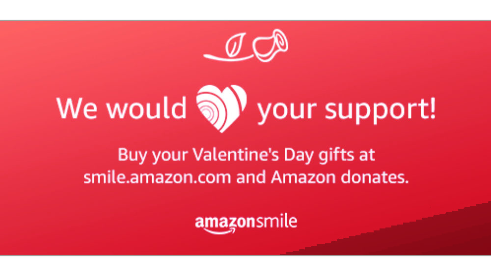 Amazon Smile Ad: We would love your support. Buy your Valentine's Day gifts at smile.amazon.com and Amazon donates.