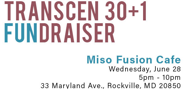 TRANSCEN 30+1? FUNDRAISER at Miso Fusion Cafe. Wednesday, June 28, 2017. 5pm - 10pm. 33 Maryland Avenue Rockville, MD 20850