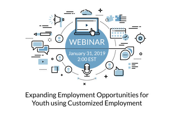 Webinar: January 31, 2019, 2:00PM EST: Expanding Employment Opportunities for Youth using Customized Employment