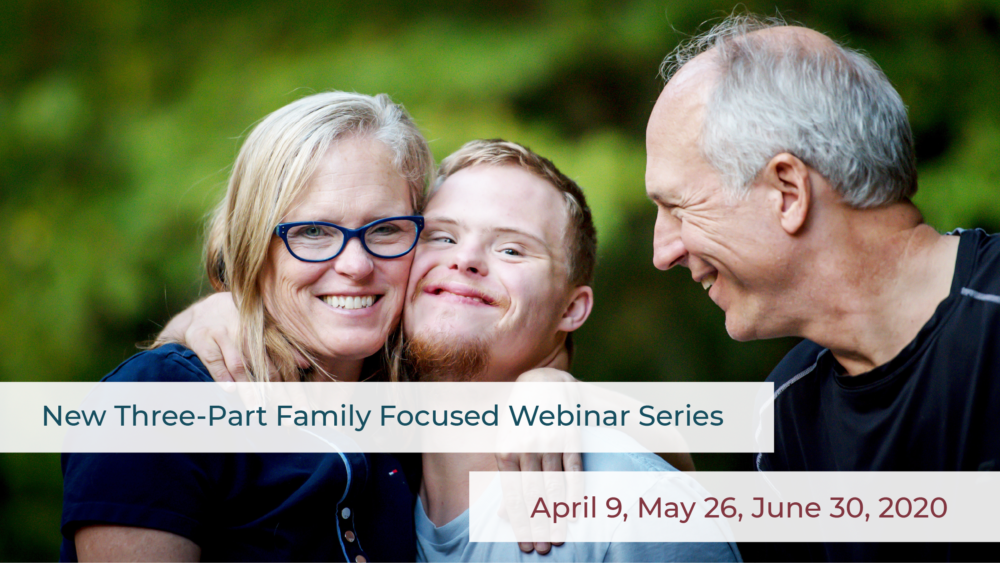 New Three-Part Family Focused Webinar Series. April 9, May 26, June 30, 2020