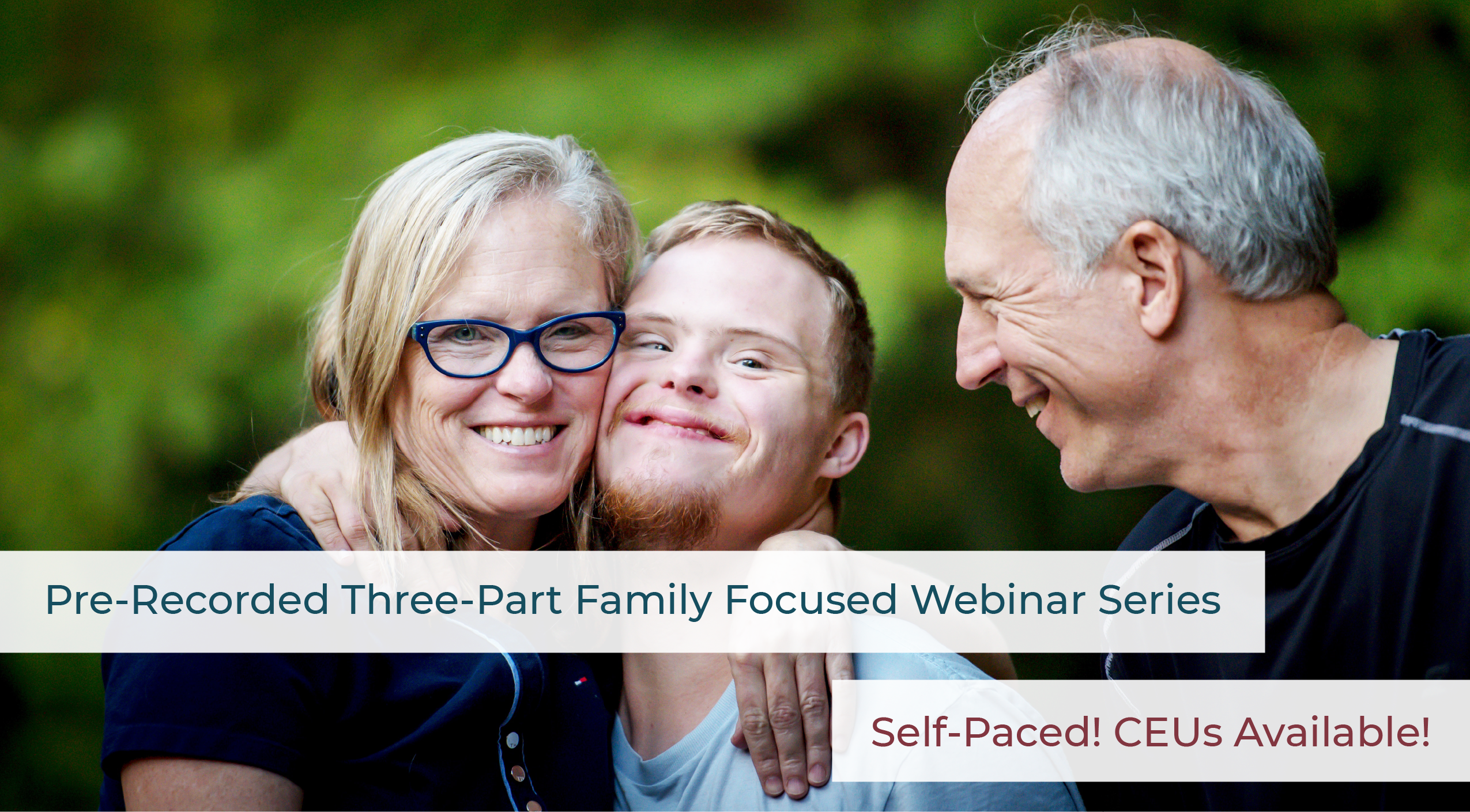 Pre-Recorded Three-Part Family Focused Webinar Series. Self-paced! CEUs available!
